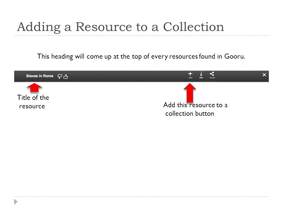 Adding a Resource to a Collection This heading will come up at the top of every resources found in Gooru.