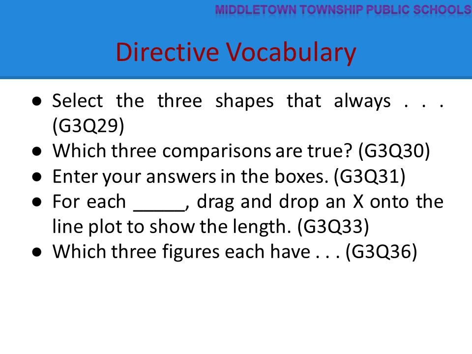 Directive Vocabulary ● Select the three shapes that always... (G3Q29) ● Which three comparisons are true? (G3Q30) ● Enter your answers in the boxes. (