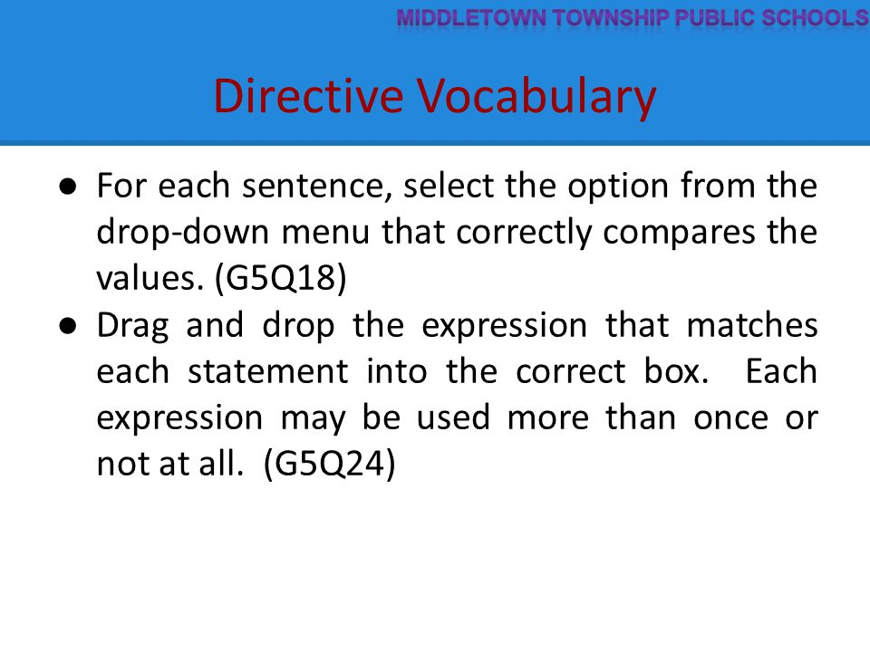 Directive Vocabulary ● For each sentence, select the option from the drop-down menu that correctly compares the values. (G5Q18) ● Drag and drop the ex