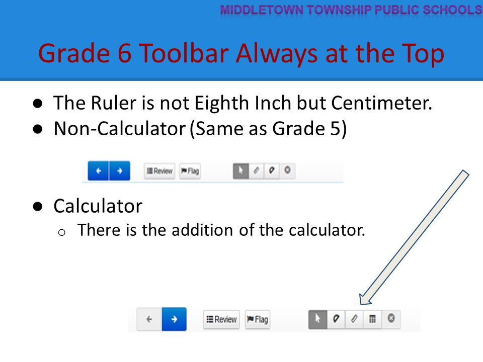 Grade 6 Toolbar Always at the Top ● The Ruler is not Eighth Inch but Centimeter. ● Non-Calculator (Same as Grade 5) ● Calculator o There is the additi