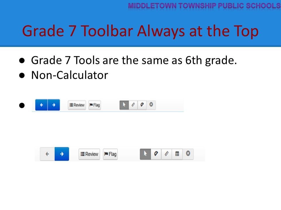 Grade 7 Toolbar Always at the Top ● Grade 7 Tools are the same as 6th grade.