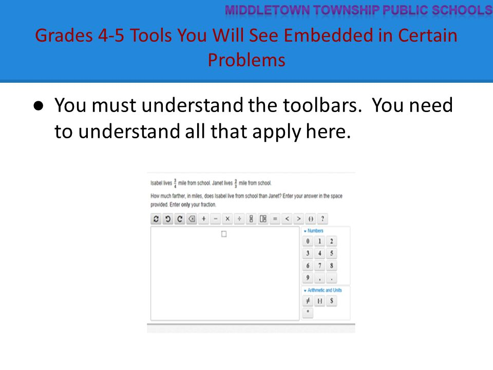 Grades 4-5 Tools You Will See Embedded in Certain Problems ● You must understand the toolbars. You need to understand all that apply here.