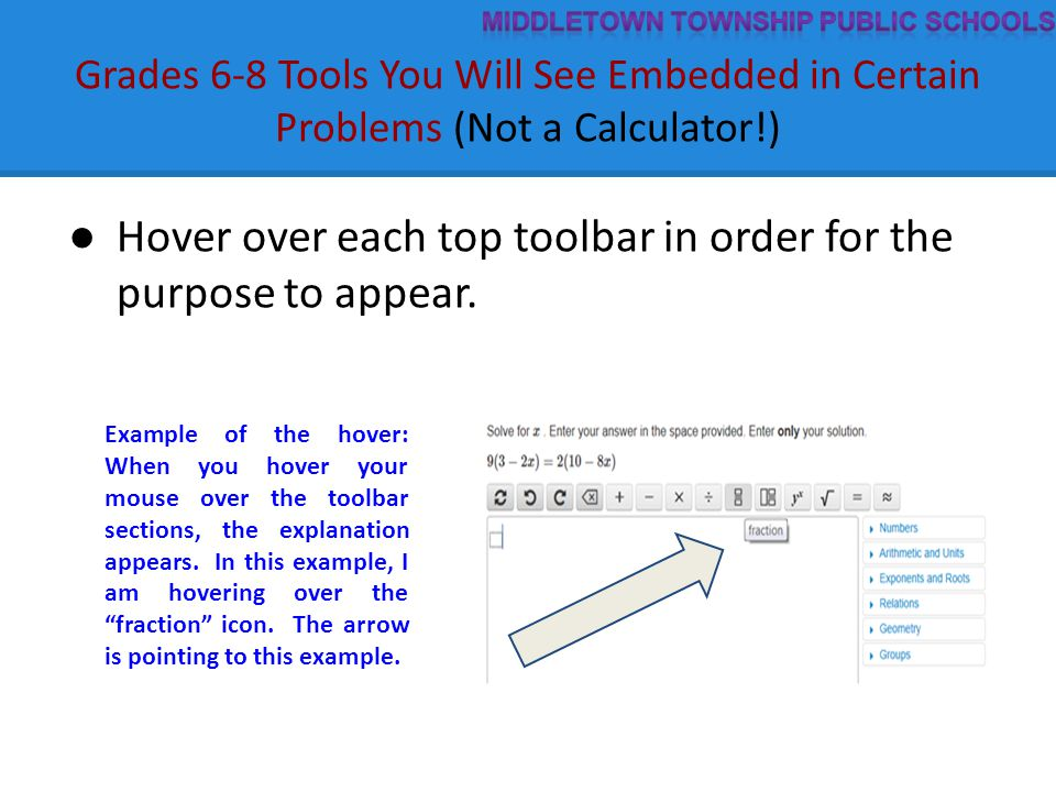 Grades 6-8 Tools You Will See Embedded in Certain Problems (Not a Calculator!) ● Hover over each top toolbar in order for the purpose to appear. Examp