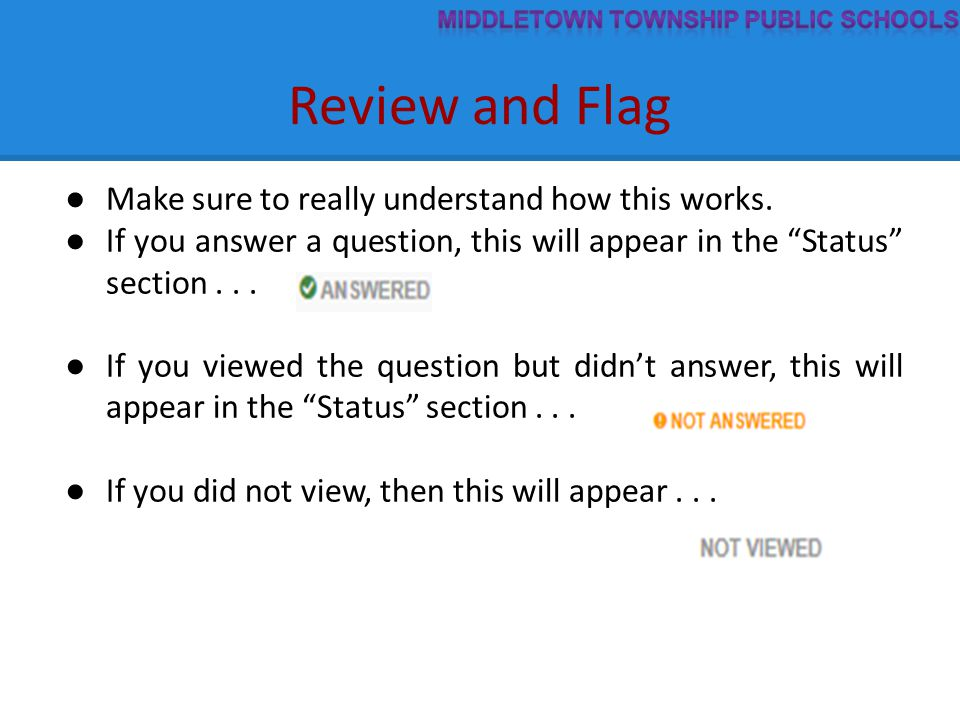"""Review and Flag ● Make sure to really understand how this works. ● If you answer a question, this will appear in the """"Status"""" section... ● If you view"""