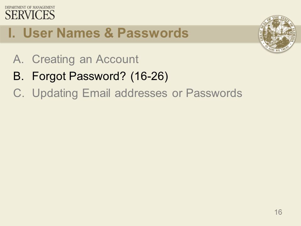 16 I. User Names & Passwords A.Creating an Account B.Forgot Password? (16-26) C.Updating Email addresses or Passwords