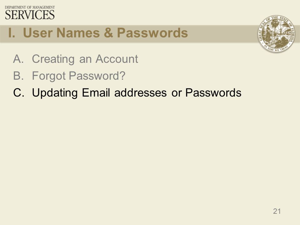 21 I. User Names & Passwords A.Creating an Account B.Forgot Password? C.Updating Email addresses or Passwords