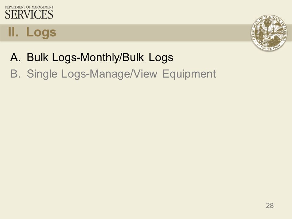 28 II. Logs A.Bulk Logs-Monthly/Bulk Logs B.Single Logs-Manage/View Equipment