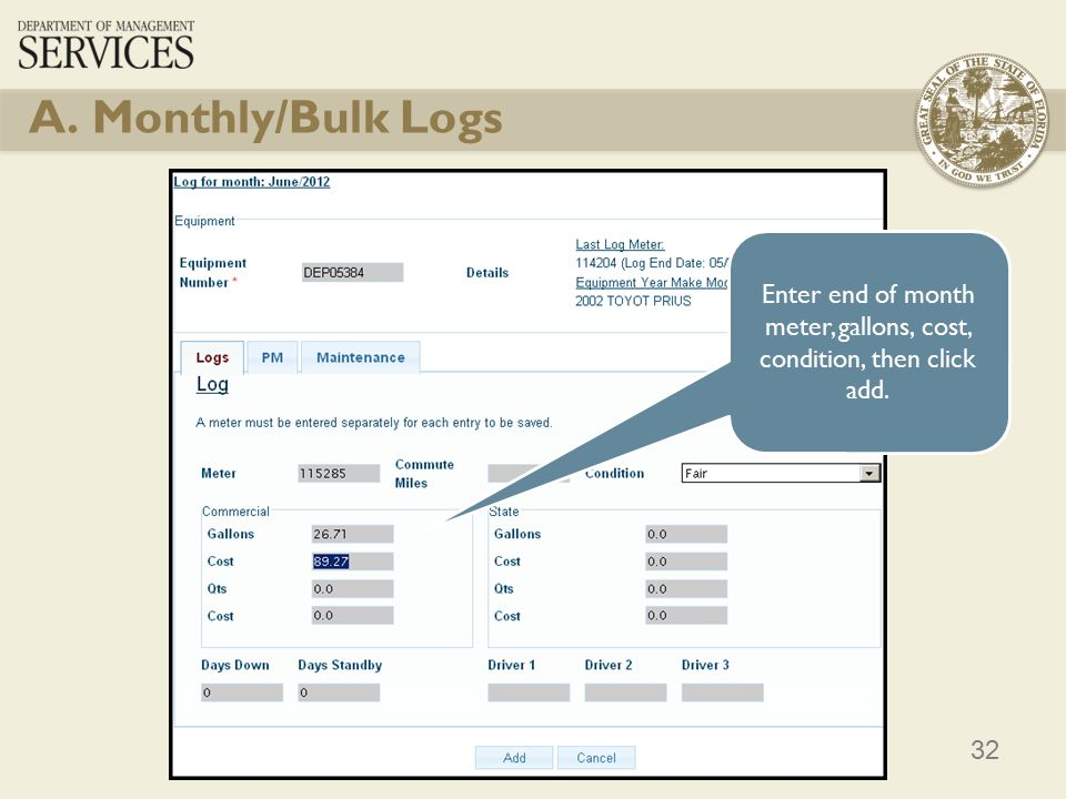 32 A. Monthly/Bulk Logs Enter end of month meter, gallons, cost, condition, then click add.