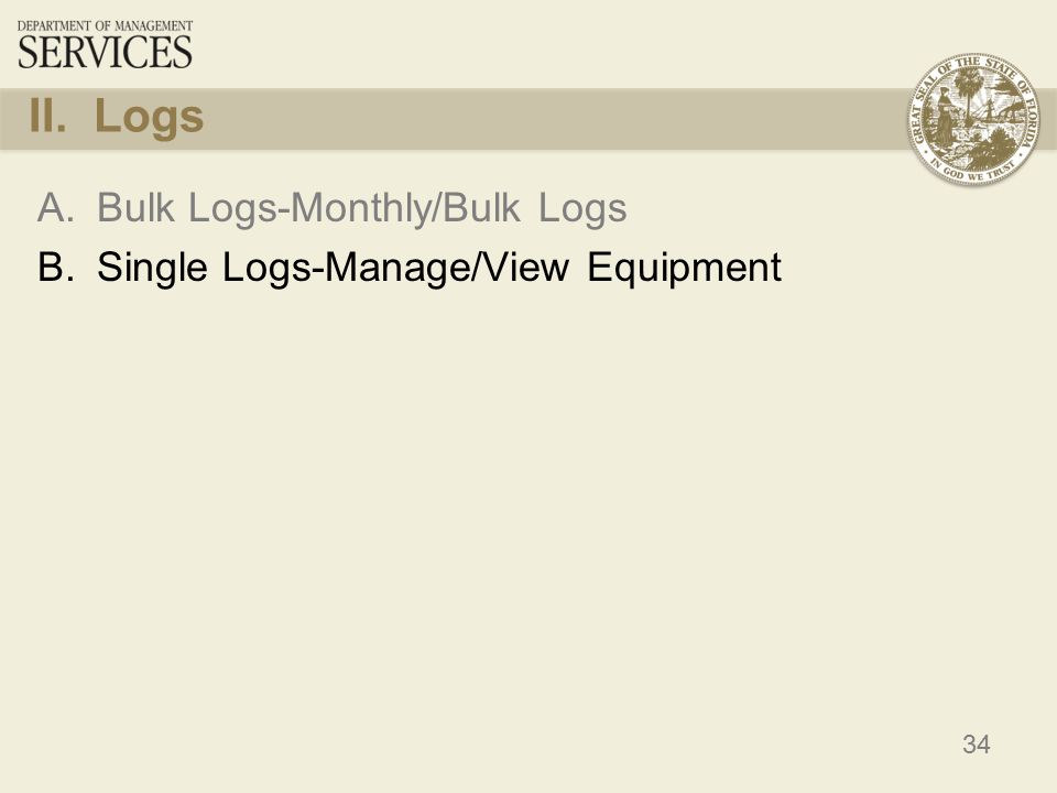 34 II. Logs A.Bulk Logs-Monthly/Bulk Logs B.Single Logs-Manage/View Equipment