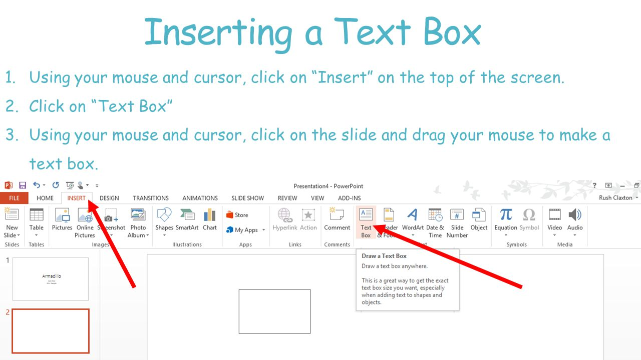 Inserting a Text Box 1.Using your mouse and cursor, click on Insert on the top of the screen.