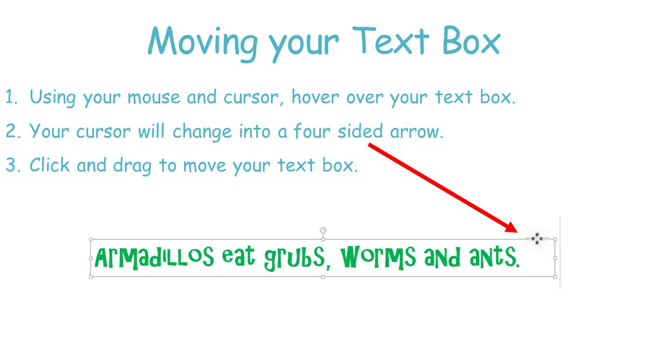 Moving your Text Box 1.Using your mouse and cursor, hover over your text box.