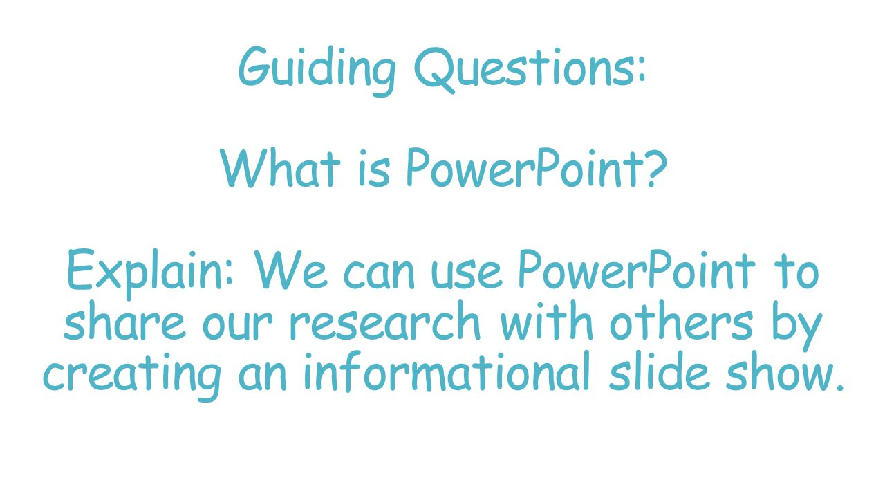 Guiding Questions: What is PowerPoint.