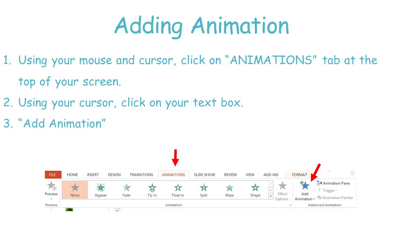 Adding Animation 1.Using your mouse and cursor, click on ANIMATIONS tab at the top of your screen.