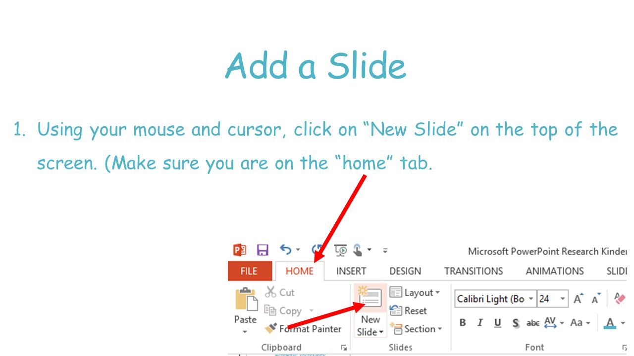 Add a Slide 1.Using your mouse and cursor, click on New Slide on the top of the screen.