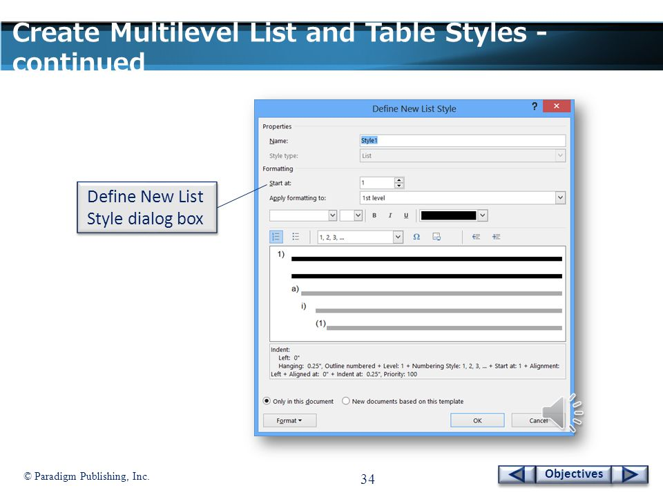 © Paradigm Publishing, Inc. 33 Objectives Create Multilevel List and Table Styles Define New List Style option To create a multilevel list style: 1. C
