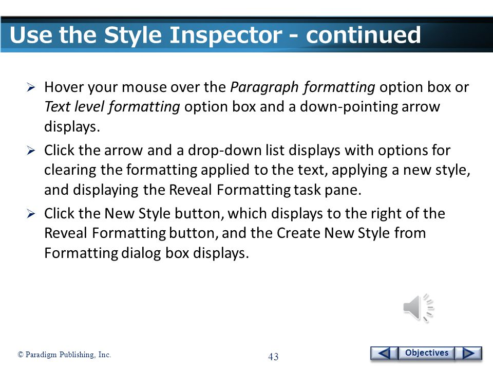 © Paradigm Publishing, Inc. 42 Objectives Use the Style Inspector - continued Style Inspector dialog box