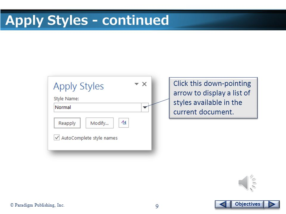 © Paradigm Publishing, Inc. 8 Objectives Apply Styles - continued To apply a style at the Apply Styles window: 1. Click the HOME tab. 2. Click the Mor