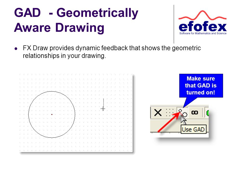 GAD - Geometrically Aware Drawing FX Draw provides dynamic feedback that shows the geometric relationships in your drawing.