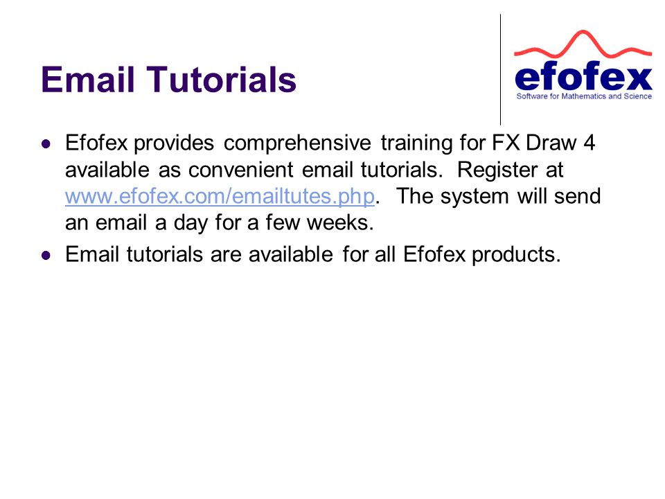 Email Tutorials Efofex provides comprehensive training for FX Draw 4 available as convenient email tutorials.
