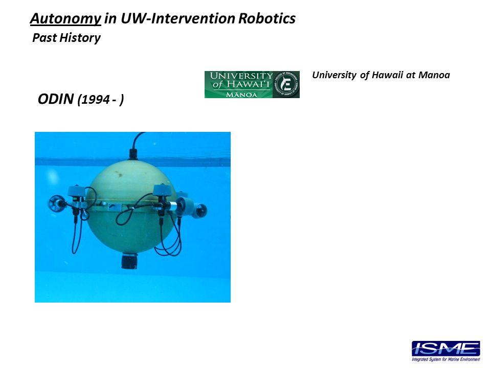 Autonomy in UW-Intervention Robotics ODIN (1994 - ) Past History University of Hawaii at Manoa