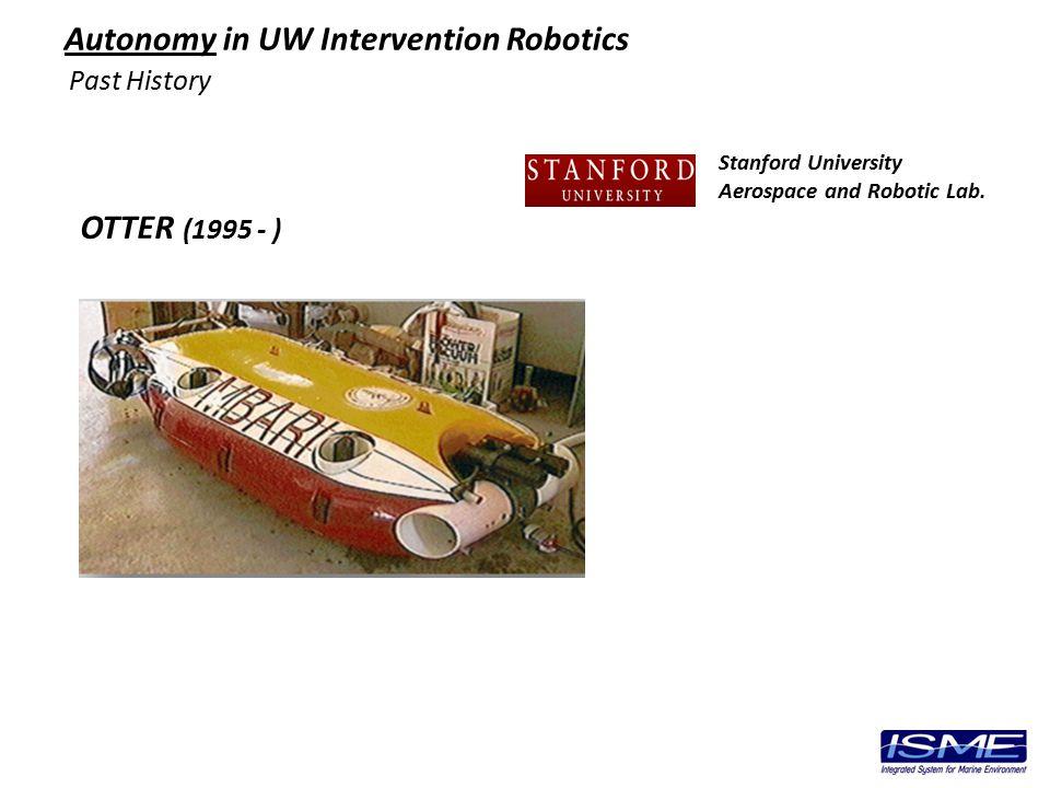 OTTER (1995 - ) Past History Autonomy in UW Intervention Robotics Stanford University Aerospace and Robotic Lab.