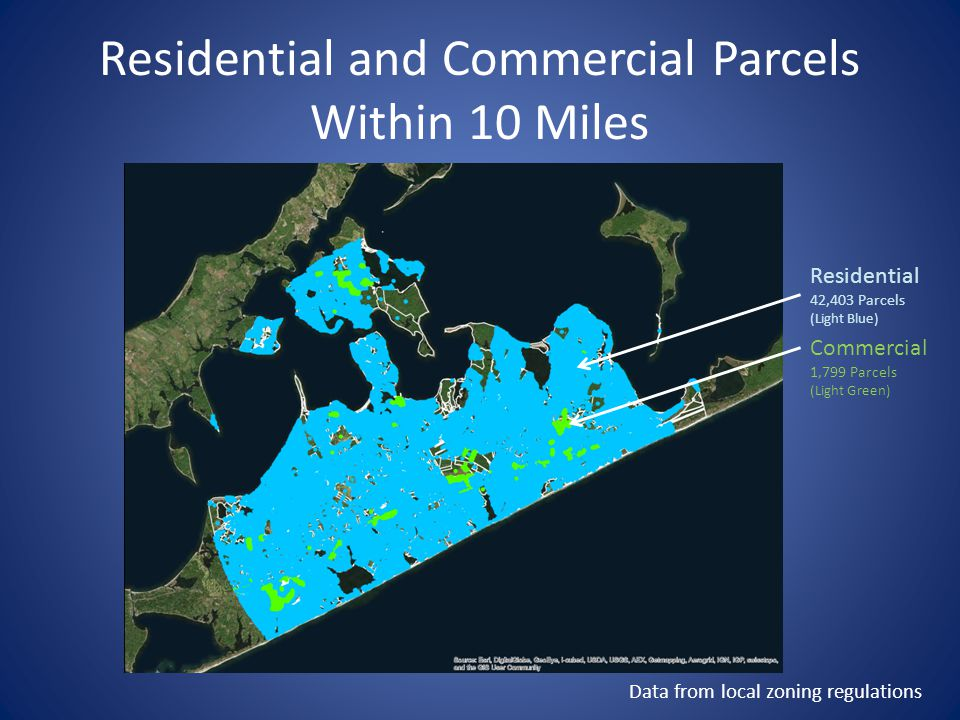 Residential and Commercial Parcels Within 10 Miles Residential 42,403 Parcels (Light Blue) Commercial 1,799 Parcels (Light Green) Data from local zoning regulations