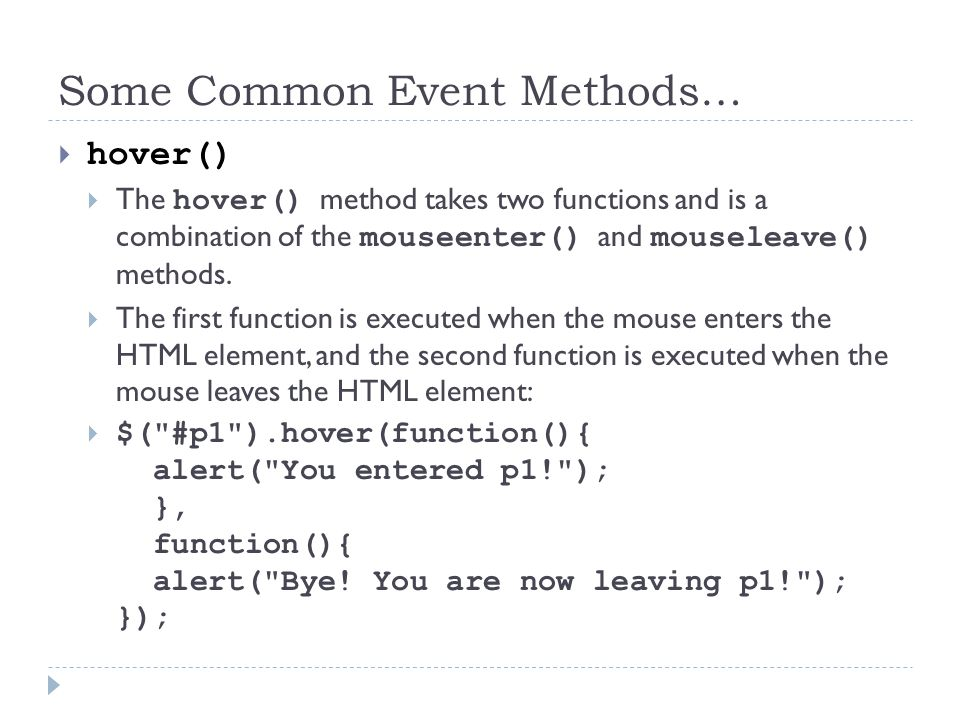 Some Common Event Methods…  focus()  Executed when the form field gets focus:  $( input ).focus(function(){ $(this).css( background- color , #cccccc ); });  blur()  Executed when the form field loses focus