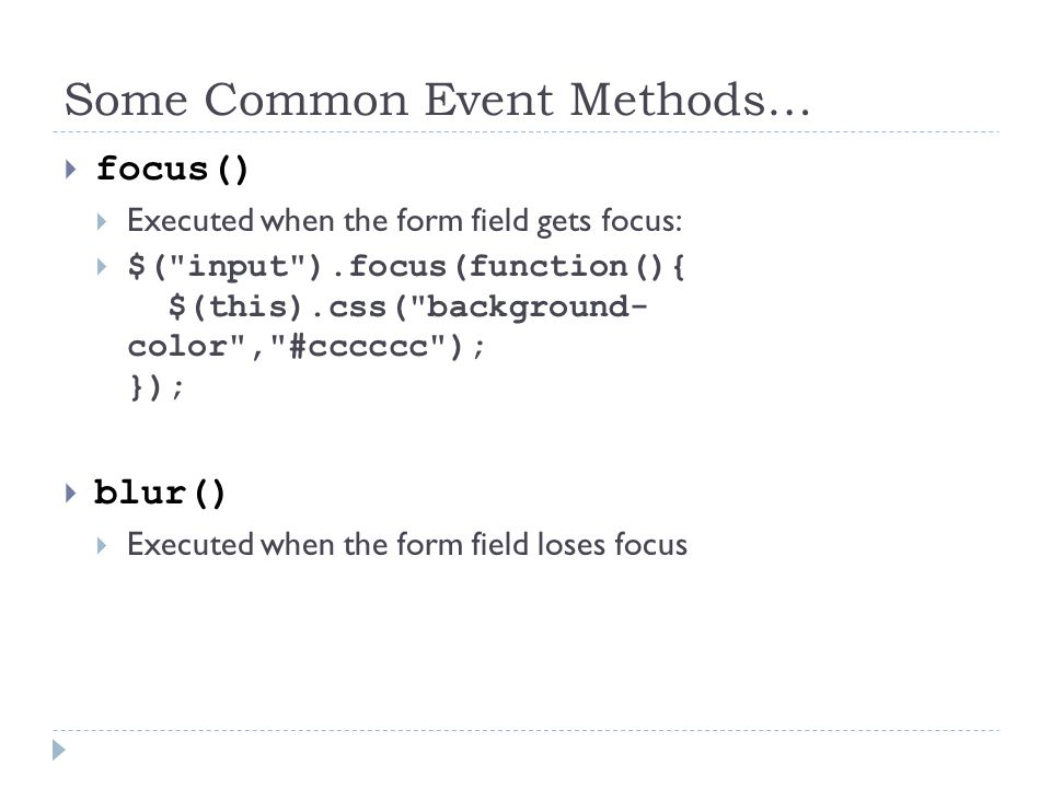 Some Common Event Methods…  focus()  Executed when the form field gets focus:  $(