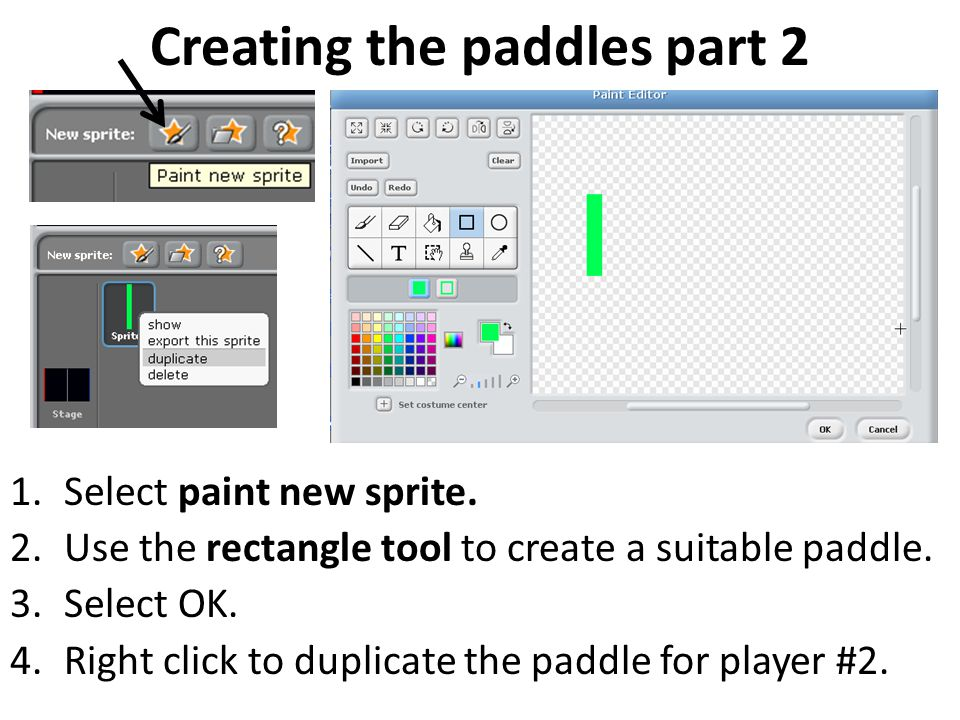 Creating the paddles part 2 1.Select paint new sprite.