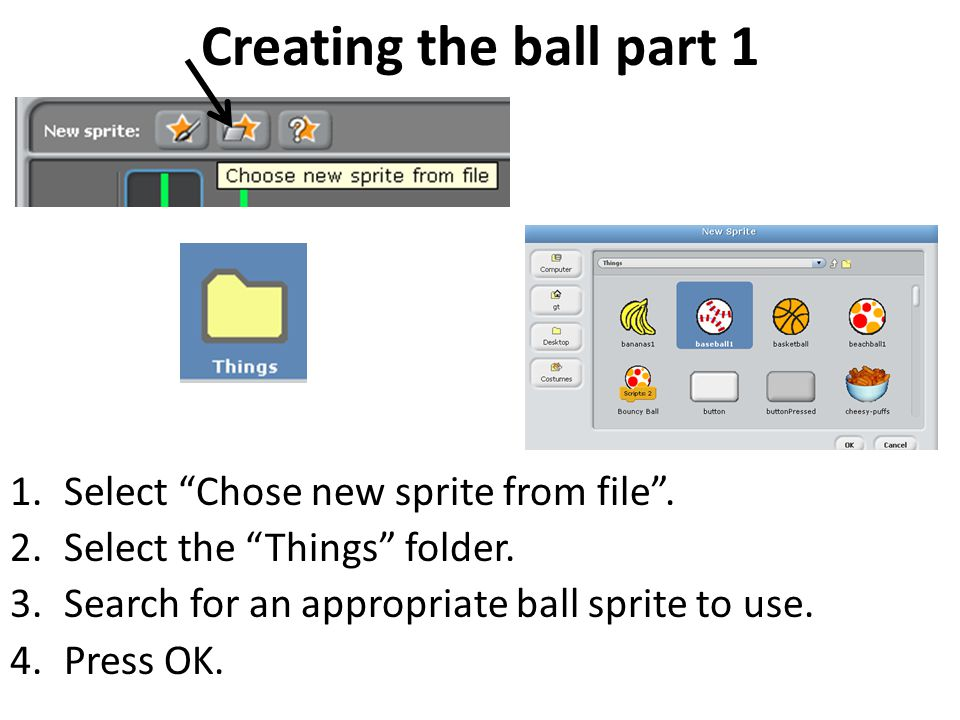 """Creating the ball part 1 1.Select """"Chose new sprite from file"""". 2.Select the """"Things"""" folder. 3.Search for an appropriate ball sprite to use. 4.Press"""
