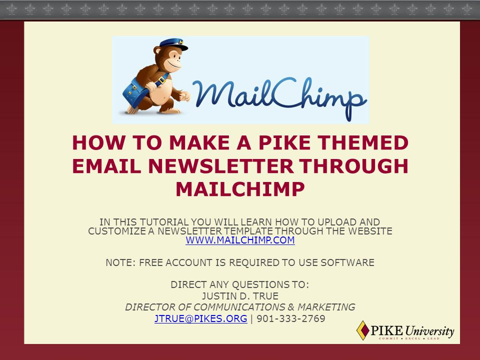 HOW TO MAKE A PIKE THEMED EMAIL NEWSLETTER THROUGH MAILCHIMP IN THIS TUTORIAL YOU WILL LEARN HOW TO UPLOAD AND CUSTOMIZE A NEWSLETTER TEMPLATE THROUGH