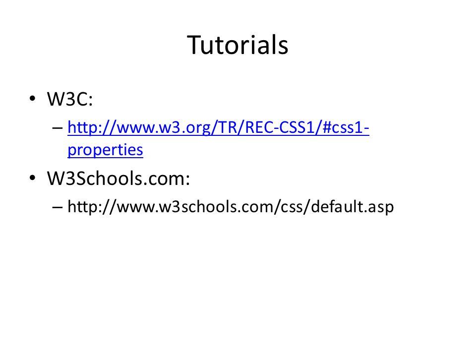 Tutorials W3C: – http://www.w3.org/TR/REC-CSS1/#css1- properties http://www.w3.org/TR/REC-CSS1/#css1- properties W3Schools.com: – http://www.w3schools.com/css/default.asp