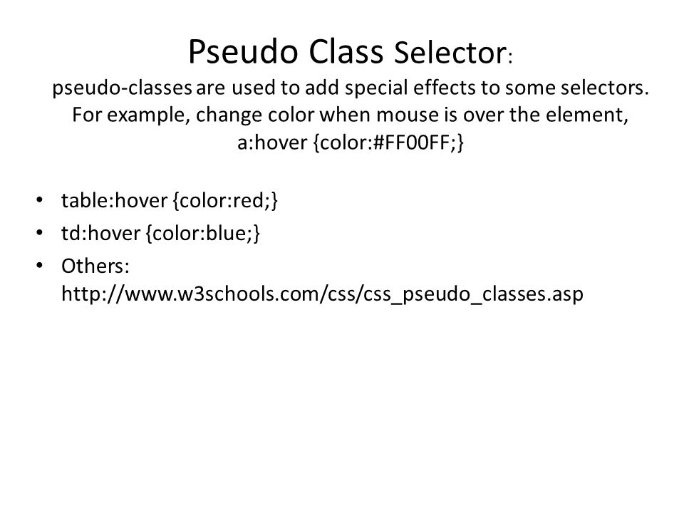 Pseudo Class Selector : pseudo-classes are used to add special effects to some selectors.