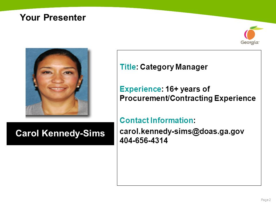 Page 2 Your Presenter Title: Category Manager Experience: 16+ years of Procurement/Contracting Experience Contact Information: carol.kennedy-sims@doas
