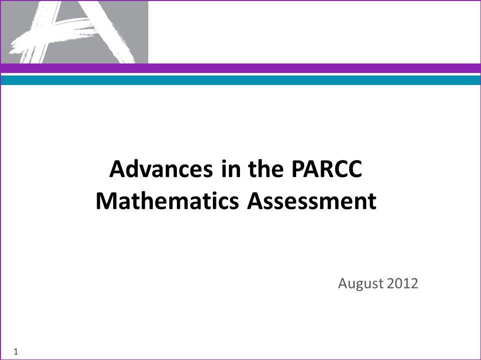 Advances in the PARCC Mathematics Assessment August 2012 1