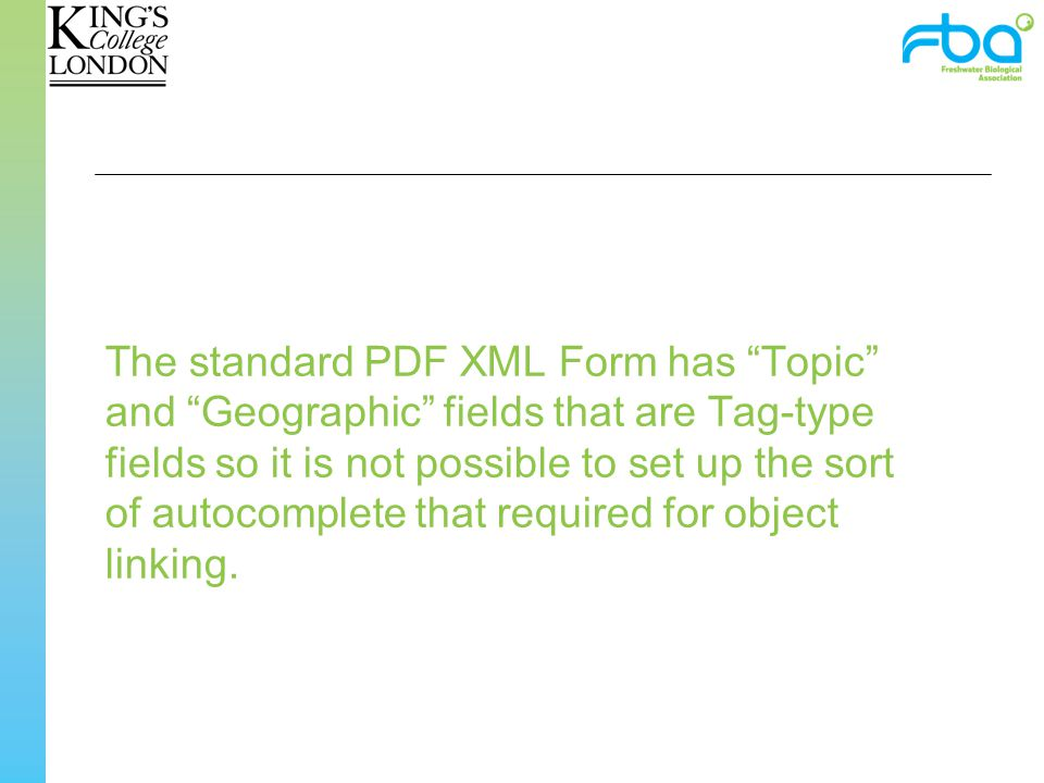 The standard PDF XML Form has Topic and Geographic fields that are Tag-type fields so it is not possible to set up the sort of autocomplete that required for object linking.