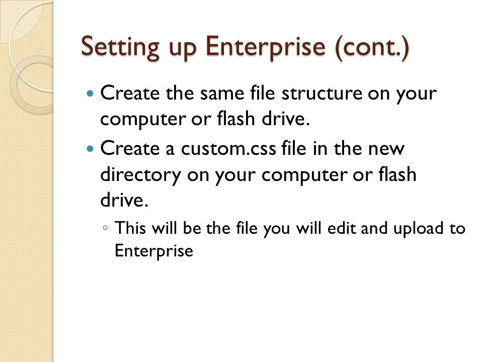 Setting up Enterprise (cont.) Create the same file structure on your computer or flash drive.