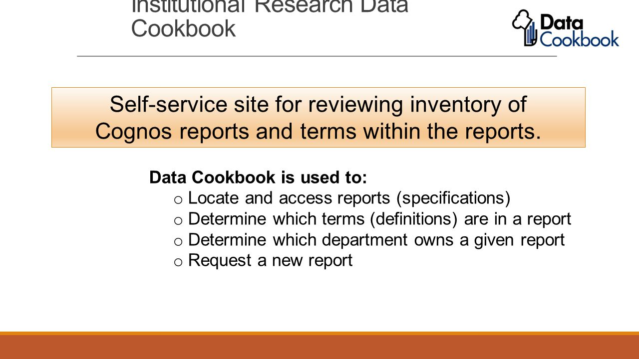 Institutional Research Data Cookbook Self-service site for reviewing inventory of Cognos reports and terms within the reports. Data Cookbook is used t