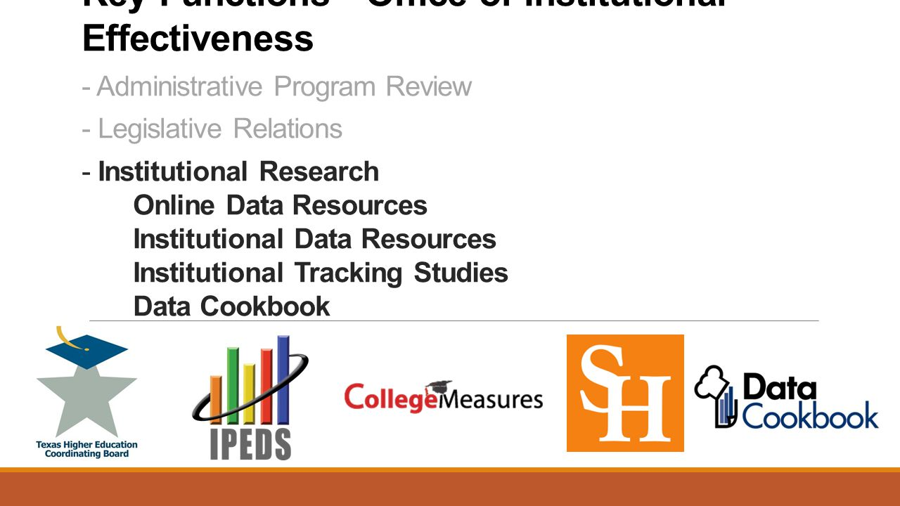 Key Functions - Office of Institutional Effectiveness - Administrative Program Review - Legislative Relations - Institutional Research Online Data Resources Institutional Data Resources Institutional Tracking Studies Data Cookbook