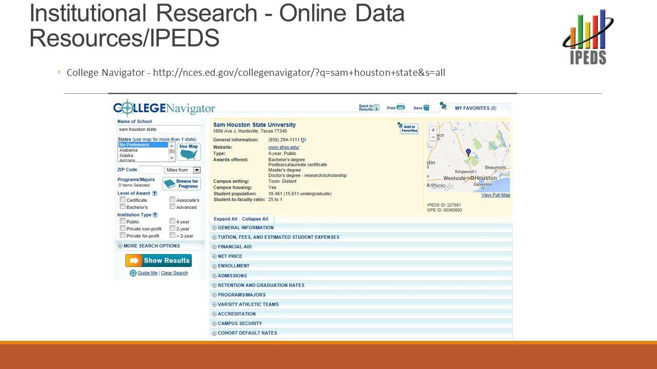 Institutional Research - Online Data Resources/IPEDS ◦College Navigator - http://nces.ed.gov/collegenavigator/ q=sam+houston+state&s=all