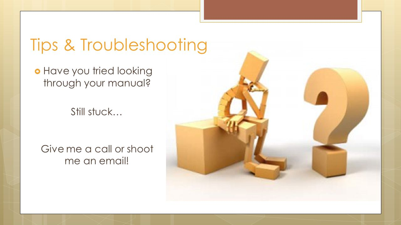  Have you tried looking through your manual. Still stuck… Give me a call or shoot me an email.