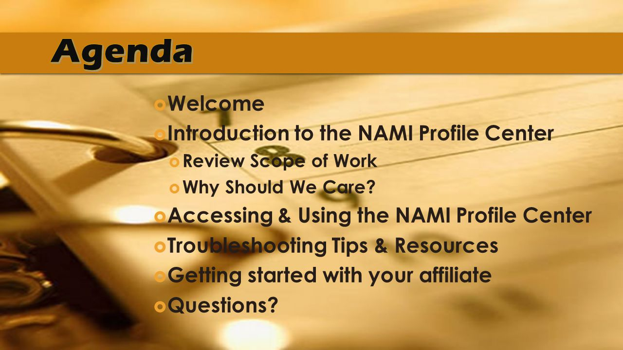  Welcome  Introduction to the NAMI Profile Center  Review Scope of Work  Why Should We Care.