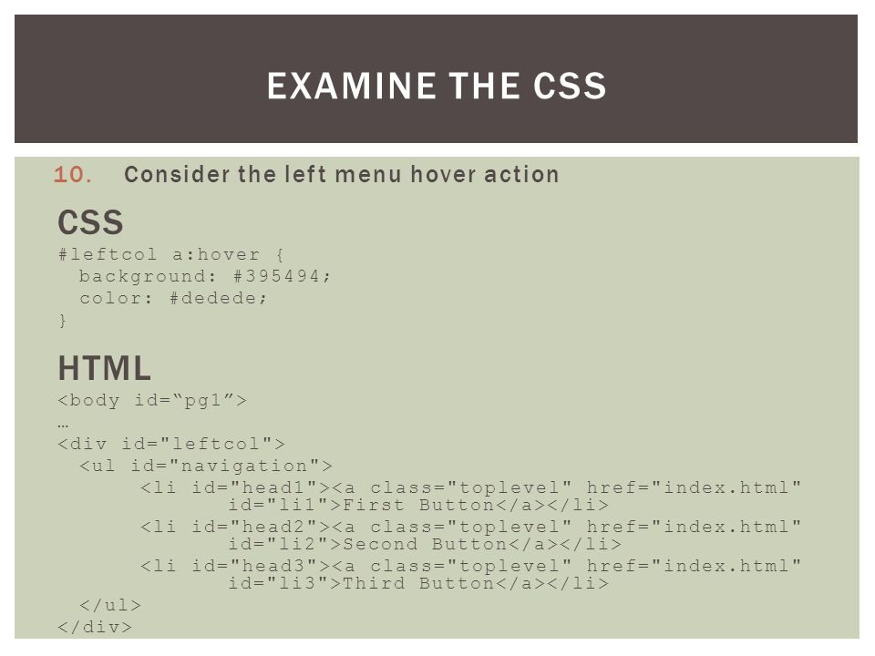 10.Consider the left menu hover action CSS #leftcol a:hover { background: #395494; color: #dedede; } HTML … First Button Second Button Third Button EXAMINE THE CSS