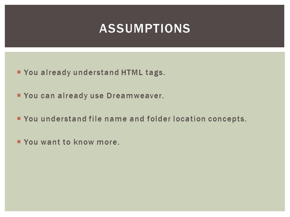  You already understand HTML tags.  You can already use Dreamweaver.