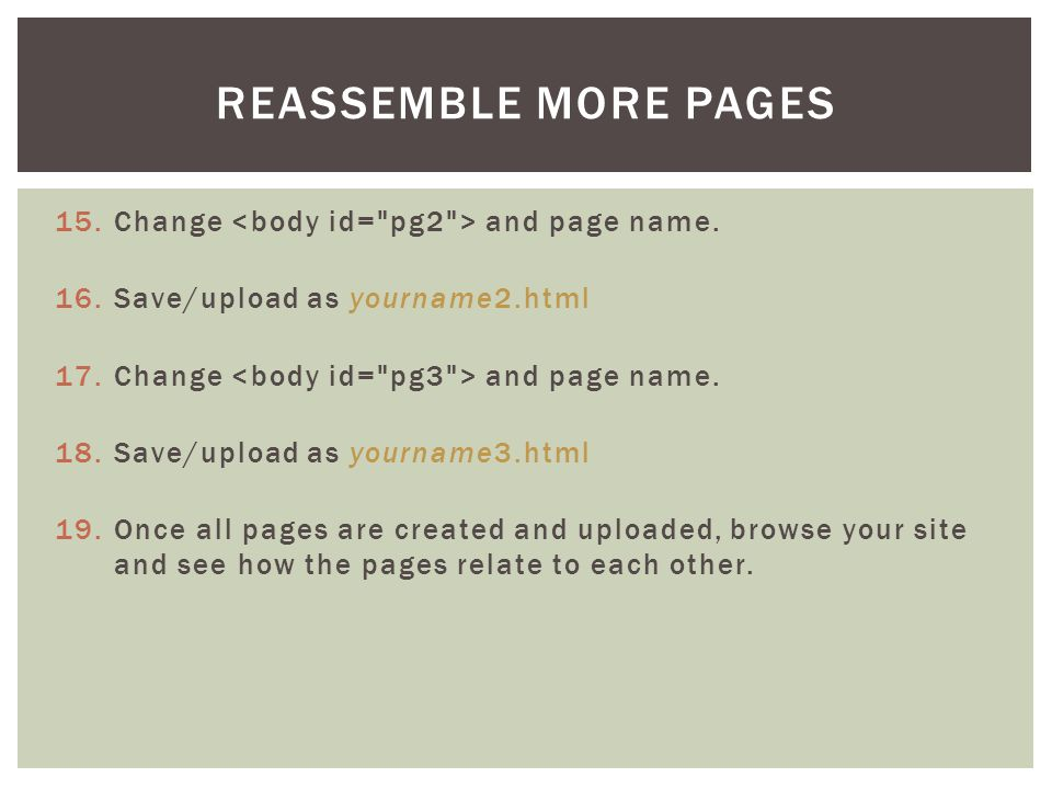 15.Change and page name. 16.Save/upload as yourname2.html 17.Change and page name.