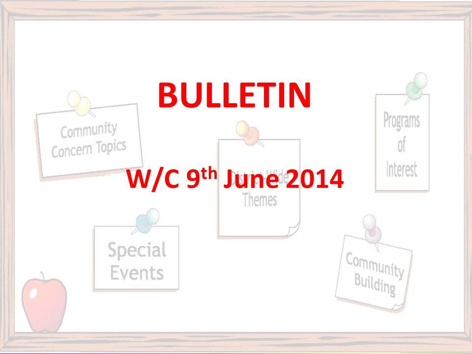 BULLETIN W/C 9 th June 2014