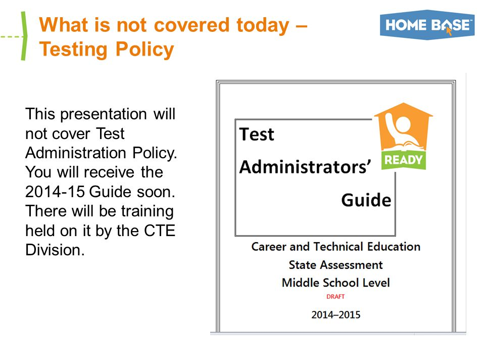 What is not covered today – Testing Policy This presentation will not cover Test Administration Policy.