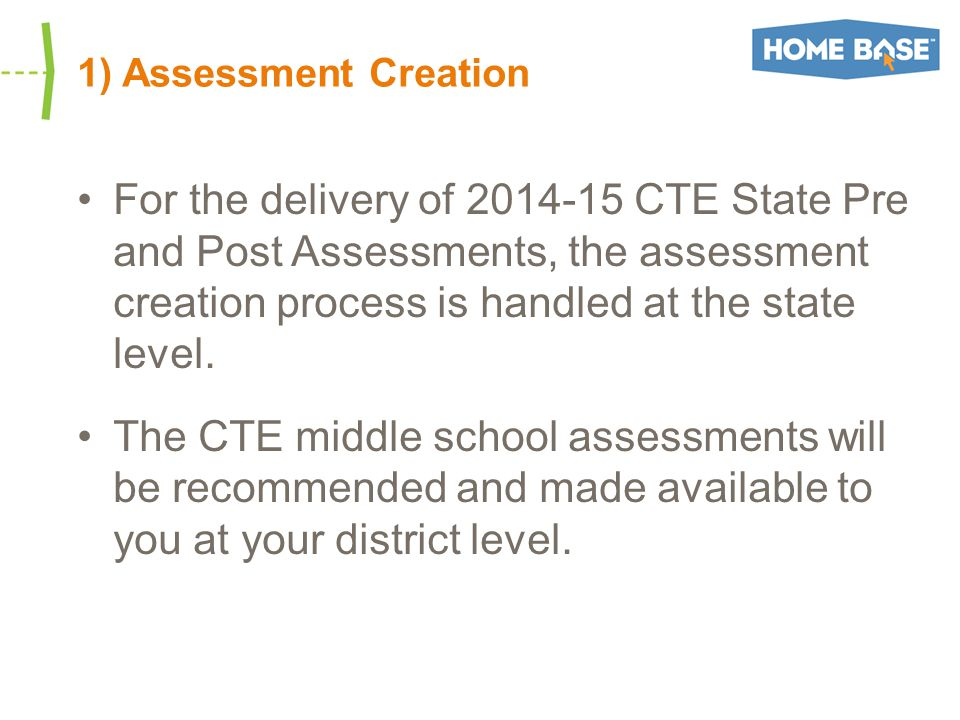 1) Assessment Creation For the delivery of 2014-15 CTE State Pre and Post Assessments, the assessment creation process is handled at the state level.