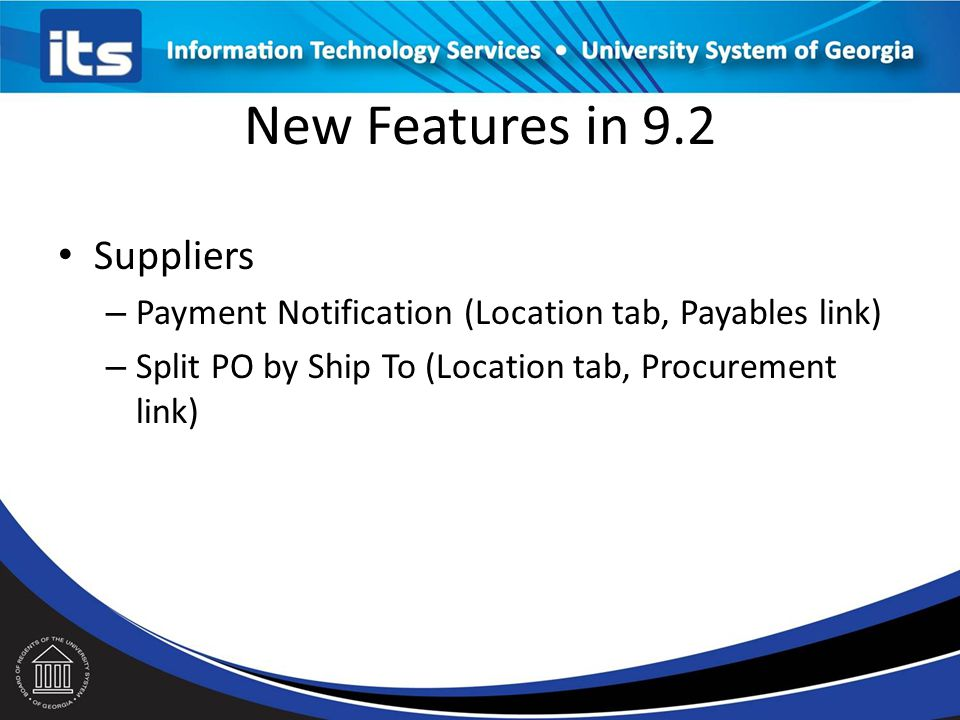 Suppliers – Payment Notification (Location tab, Payables link) – Split PO by Ship To (Location tab, Procurement link) New Features in 9.2