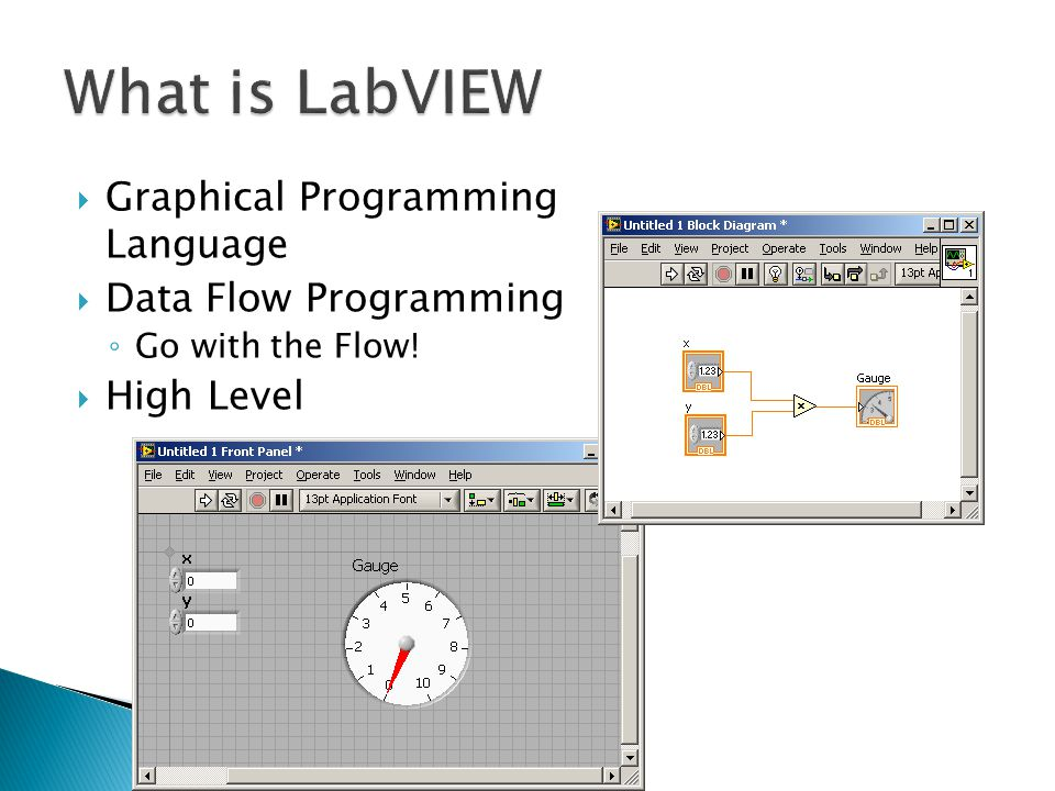  Graphical Programming Language  Data Flow Programming ◦ Go with the Flow!  High Level